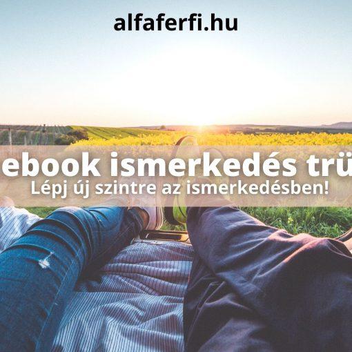 Facebook ismerkedés hatásos trükk